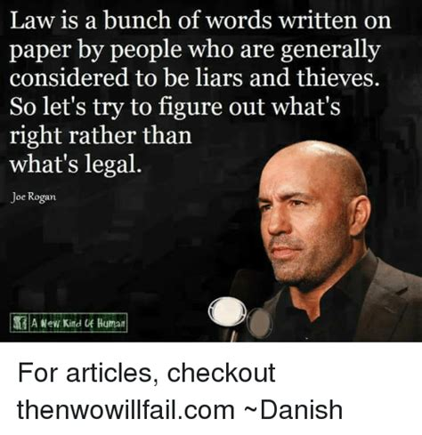 Joe Rogan Memes - law is a bunch of words written on paper by people who are generally considered to be liars and