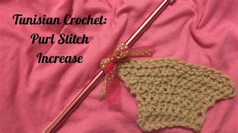 tunisian crochet purl stitch increase youtube