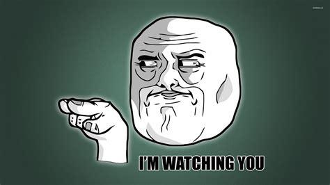 I M Watching You Meme - i m watching you wallpaper meme wallpapers 12277