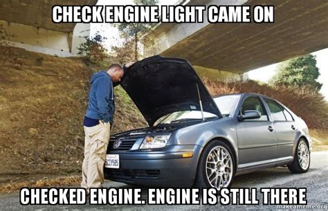 light came on check engine light came on checked engine engine is still