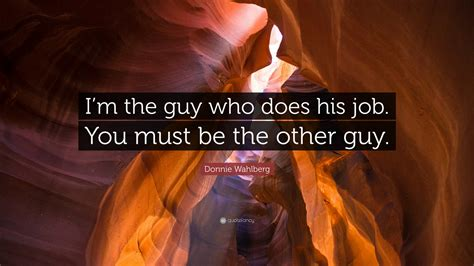 donnie wahlberg quote im  guy    job