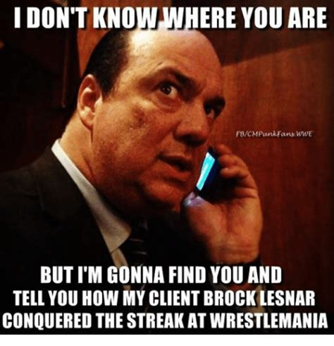 Brock Lesnar Meme - i don t know where you are butim gonna find you and tell you how my client brock lesnar