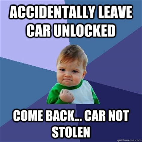Stolen Memes - accidentally leave car unlocked come back car not