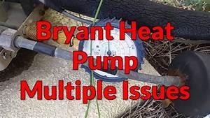 Bryant Heat Pump  Multiple Issues