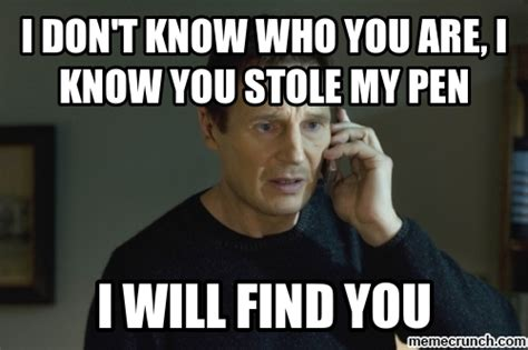 Pen Meme - i don t know who you are i know you stole my pen