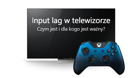 co to jest input lag w telewizorach i jak go zmniejszyć