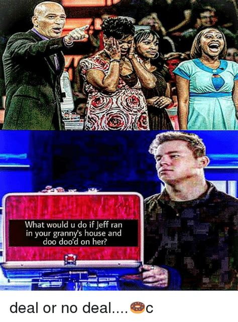 Deal Or No Deal Meme - what would u do if jeff ran in your granny s house and doo dood on her deal or no deal c deal