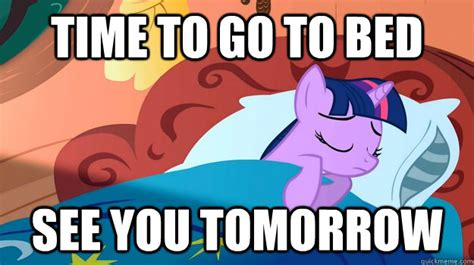 Go To Bed Meme - time to go to bed see you tomorrow misc quickmeme