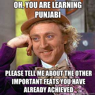 Meme Punjabi - oh you are learning punjabi please tell me about the other important feats you have already