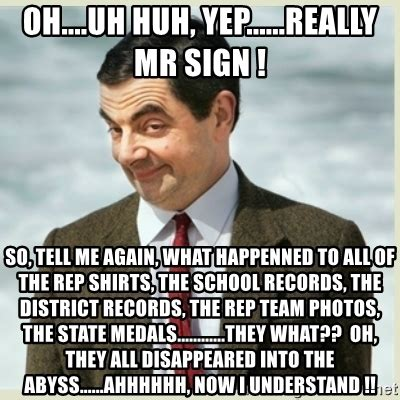 Uh Huh Meme - oh uh huh yep really mr sign so tell me again what happenned to all of the rep