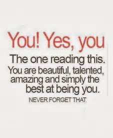 You yes you the one reading this you are beautiful