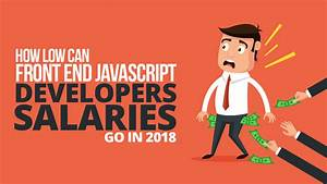 How Low Can Front End Javascript Developers Salaries Go In