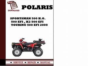 Polaris Sportsman 500 H O    500 Efi   X2 500 Efi   Touring 500 Efi 2009 Workshop Service Repair