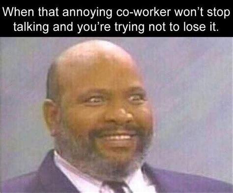 Annoying Coworker Meme Annoying Coworkers Lol Work Humor