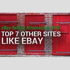 Top 7 Other Sites Like Ebay Ebay Selling Alternatives 2015
