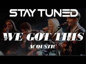 Stay Tuned - We Got This (Live Acoustic) - YouTube
