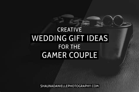 gift for gamer creative wedding gift ideas for the gamer