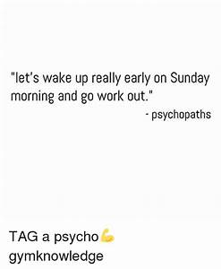 Let S Work It Out : let 39 s wake up really early on sunday morning and go work out psychopaths tag a psycho ~ Medecine-chirurgie-esthetiques.com Avis de Voitures