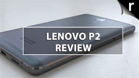lenovo p2 review 5 phone with battery