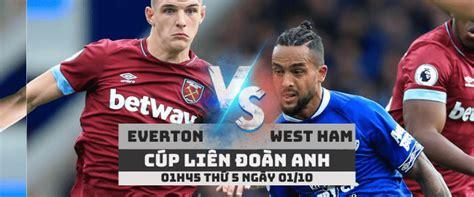 Nhận định Everton vs West Ham -Cúp liên đoàn Anh- 01/10