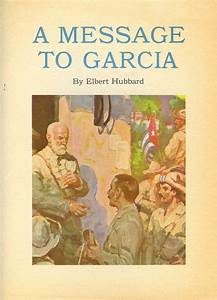 excerpt from a message to garcia by elbert hubbard With a letter to garcia book