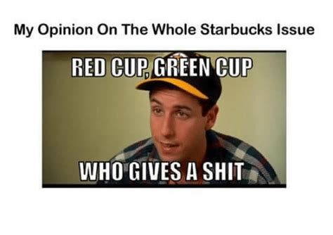 Who Gives A Shit Meme - my opinion on the whole starbucks issue red cup green cup who gives a shit meme on sizzle