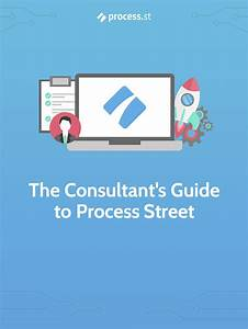The Consultant U0026 39 S Guide To Process Street