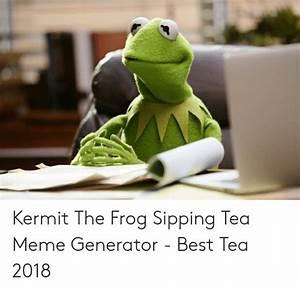 Kermit the Frog Sipping Tea Meme Generator - Best Tea 2018 ...