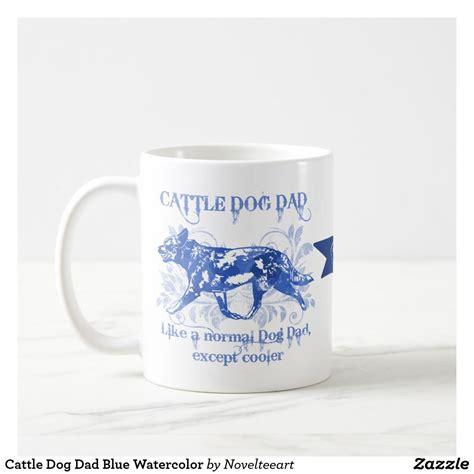 Roasted coffee beans coffee cafe hernando, fl. Cattle Dog Dad Blue Watercolor Coffee Mug | Zazzle.com | Cattle dog, Dog dad, Blue watercolor