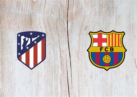 Atletico Madrid vs Barcelona Full Match & Highlights 21 ...