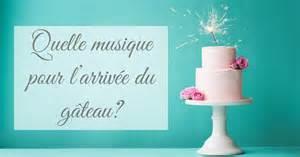 idã e chanson mariage quelle musique pour l 39 arrivée du gâteau de mariage