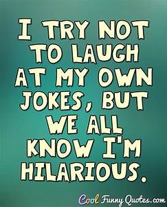 I try not to la... Funny Own Quotes
