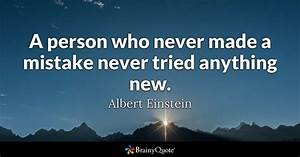 Albert Einstein - A person who never made a mistake never ...