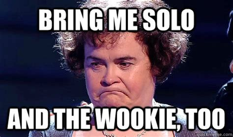 Susan Meme - bring me solo and the wookie too hungry susan boyle quickmeme