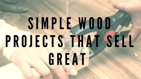 simple wood projects  sell great complete guide youtube