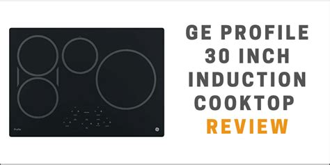 Ge Induction Cooktop Reviews by Ge Profile Induction Cooktop Review 30 Inch Induction