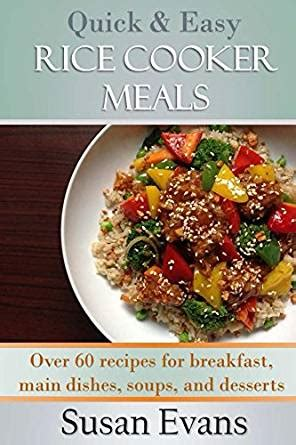 Quick & Easy Rice Cooker Meals Over 60 Recipes For