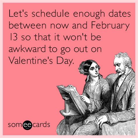 Valentines Day Ecards Meme - let s schedule enough dates between now and february 13 so that it won t be awkward to go out on