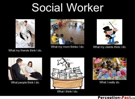 Social Worker Meme - social worker what people think i do what i really do perception vs fact social work
