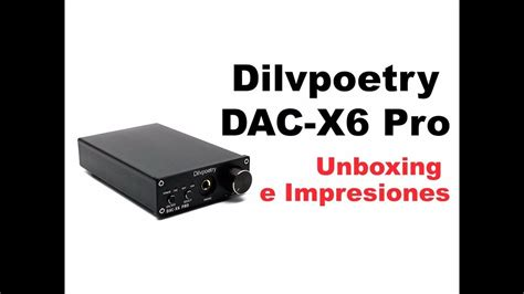 Dilvpoetry DAC X6 Pro Unboxing e impresiones YouTube