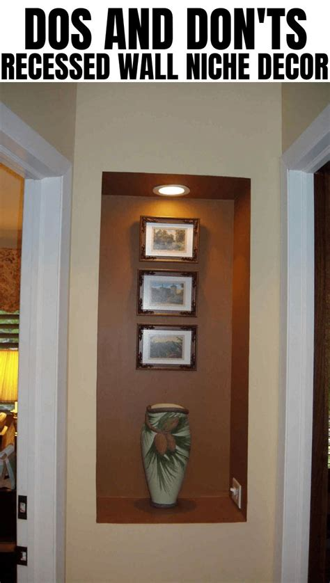 dos  donts recessed wall niche decor wall niche