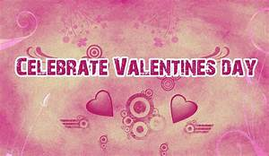 celebrate valentines day happy valentine s day wishes ...