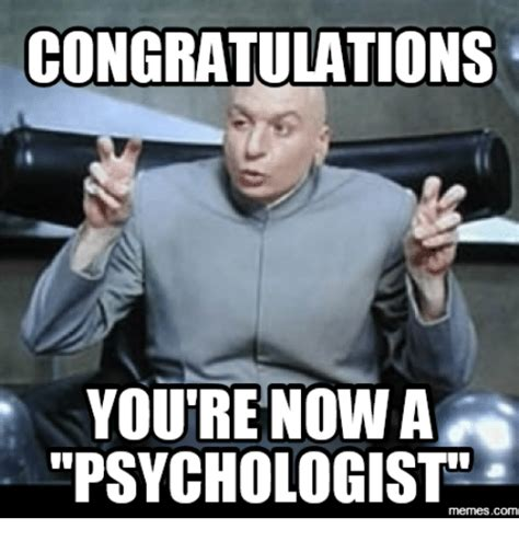 Congratulation Meme - congratulations you re now a psychologist memescom psychologist meme on me me