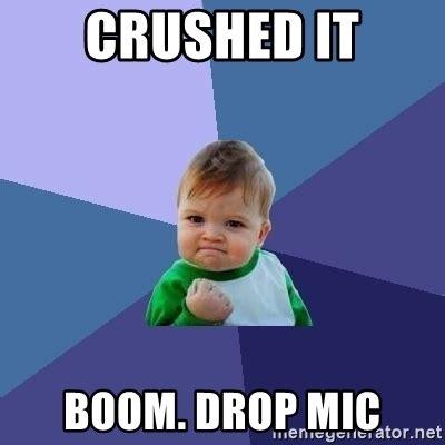 Drop It Meme - crushed it boom drop mic success kid meme generator