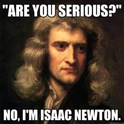 Newton Memes Smart Aleck Isaac Newton Memes Quickmeme