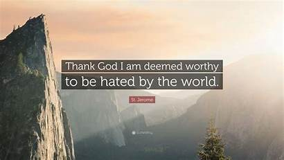 Worthy Hated Deemed Thank God Jerome Quote