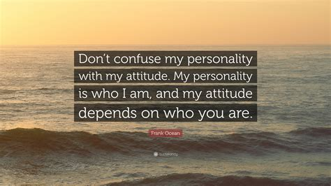 frank ocean quote dont confuse  personality