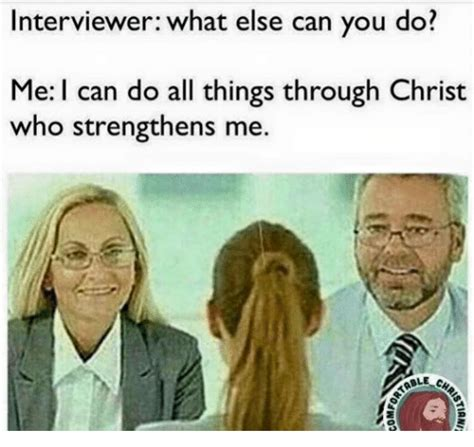What Can You Do Meme - interviewer what else can you do me i can do all things through christ who strengthens me