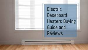 Best Electric Baseboard Heaters Buying Guide And Reviews