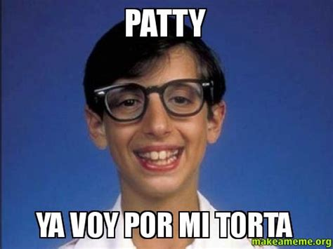 Patty Meme - patty ya voy por mi torta make a meme